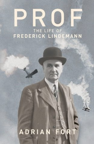 Prof: The Life and Times of Frederick Lindemann Adrian Fort