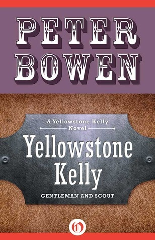 Yellowstone Kelly: Gentleman and Scout  by  Peter Bowen