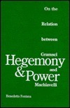 Hegemony And Power: On the Relation between Gramsci and Machiavelli  by  Benedetto Fontana