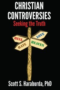 Christian Controversies: Seeking the Truth Scott S. Haraburda