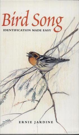 Bird Song: Identification Made Easy Ernie Jardine
