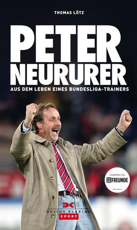 Peter Neururer: Aus dem Leben eines Bundesligatrainers  by  Thomas Lötz