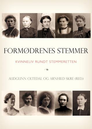 Formødrenes stemmer: Kvinneliv rundt stemmeretten Audgunn Oltedal