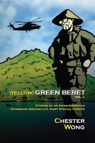 Yellow Green Beret : Stories of an Asian-American Stumbling Around U.S. Army Special Forces [Kindle Edition]  by  Chester Wong