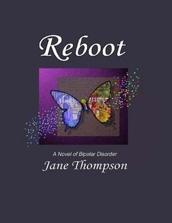Reboot A Novel of Bipolar Disorder Jane   Thompson