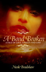 A Bond Broken: A Tale of Love, Loyalty, and Loss  by  Nicole Bradshaw