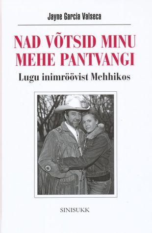 Nad võtsid minu mehe pantvangi: lugu inimröövist Mehhikos  by  Jayne Garcia Valseca