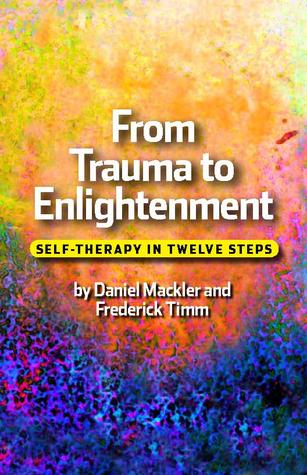From Trauma to Enlightenment: self-therapy in twelve steps Daniel Mackler