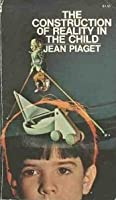 The Childs Construction Of Reality Jean Piaget