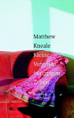 Kleine Vergehen in üppigen Zeiten Matthew Kneale