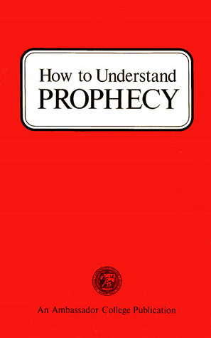 How to Understand PROPHECY  by  Herbert W. Armstrong