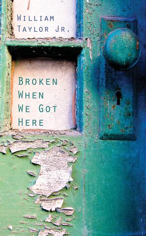Broken When We Got Here William Taylor Jr.