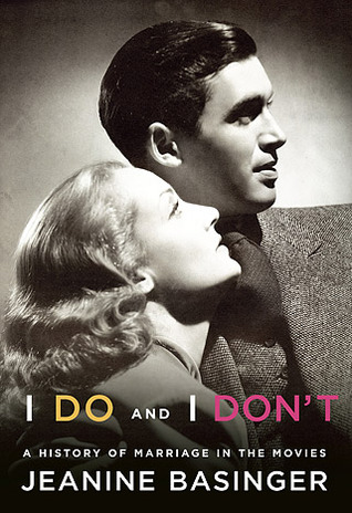 I Do and I Dont: A History of Marriage in the Movies  by  Jeanine Basinger