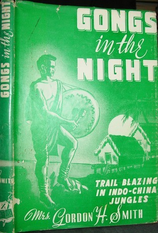 Gongs in the Night: Trail Blazing In Indo-China Jungles  by  Mrs. Gordon H. Smith