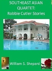 Southeast Asian Quartet: Robbie Cutler Stories William S. Shepard
