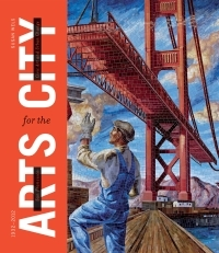 San Francisco: Arts for the City: Civic Art and Urban Change, 1932-2012  by  Susan Wels