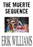 The Muerte Sequence  by  Erik Williams