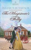 The Magistrates Folly (Heartsong Presents, #1036)  by  Lisa Karon Richardson