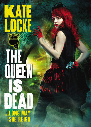 The Queen Is Dead (The Immortal Empire, #2) Kate Locke