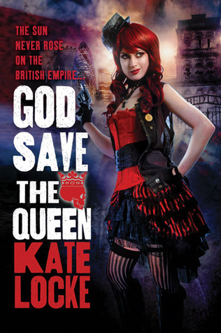 God Save the Queen (The Immortal Empire, #1)  by  Kate Locke