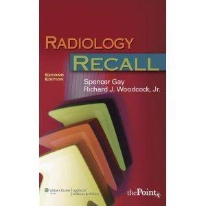 Radiology Recall (Recall Series)  by  Spencer B Gay, Richard J. Woodcock
