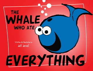 The Whale Who Ate Everything  by  Dan Devoe