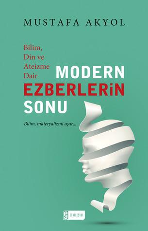 Modern Ezberlerin Sonu - Bilim, Din ve Ateizme Dair Mustafa Akyol