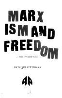 Marxism and Freedom: From 1776 Until Today Raya Dunayevskaya