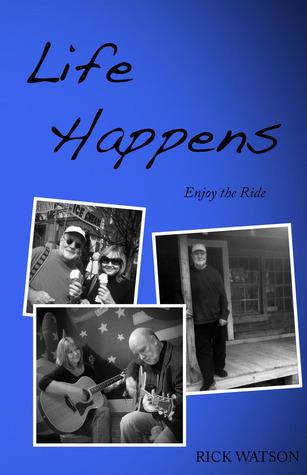 Life Happens ~ Enjoy The Ride Rick  Watson