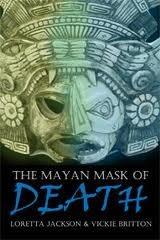 The Mayan Mask of Death Loretta Jackson