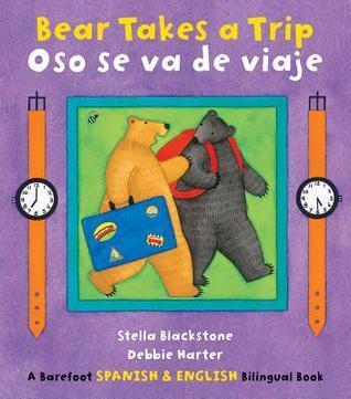 Bear Takes a Trip/Oso Se Va de Viaje  by  Stella Blackstone