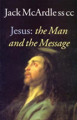 Jesus: The Man and the Message Jack McArdle