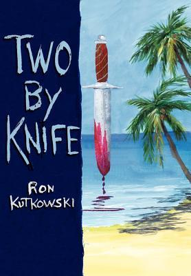 Two  by  Knife by Ron Kutkowski