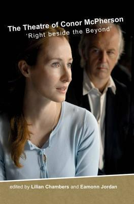 The Theatre of Conor McPherson: Right Beside the Beyond Lilian Chambers