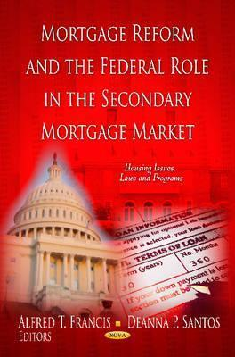 Mortgage Reform and the Federal Role in the Secondary Mortgage Market United States