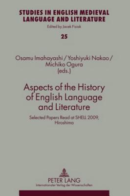 Aspects of the History of English Language and Literature: Selected Papers Read at Shell 2009, Hiroshima  by  Osamu Imayahashi