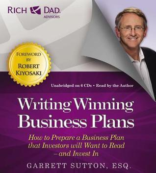 Rich Dad Advisors: Writing Winning Business Plans: How to Prepare a Business Plan that Investors will Want to Read - and Invest In  by  Garrett Sutton
