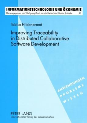Improving Traceability in Distributed Collaborative Software Development: A Design Science Approach  by  Tobias Hildenbrand