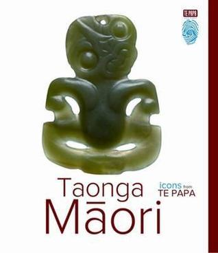 Taonga Maori: Icons from Te Papa  by  Museum of New Zealand