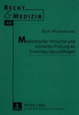 Medizinische Versuche Und Klinische Pruefung an Einwilligungsunfaehigen Heike Wachenhausen