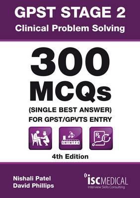 Gpst Stage 2 - Clinical Problem Solving - 300 McQs (Single Best Answer for Gpst Nishali Patel