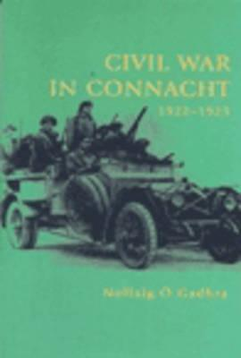 Civil War in Connacht 1922-1923 Nollaig OGadhro