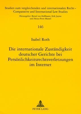 Die Internationale Zustaendigkeit Deutscher Gerichte Bei Persoenlichkeitsrechtsverletzungen Im Internet  by  Isabel Roth