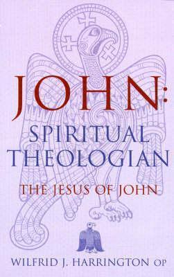 John: Spiritual Theologian: The Jesus of John Wilfrid J. Harrington