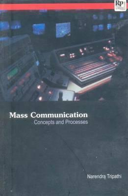 Mass Communication: Concepts and Processes  by  Narendra Tripathi