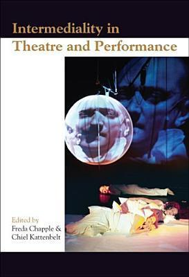Intermediality in Theatre and Performance Freda Chapple
