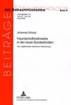 Freundschaftsnetzwerke in Den Neuen Bundeslaendern: Eine Vergleichende Empirische Untersuchung Johannes Schaub