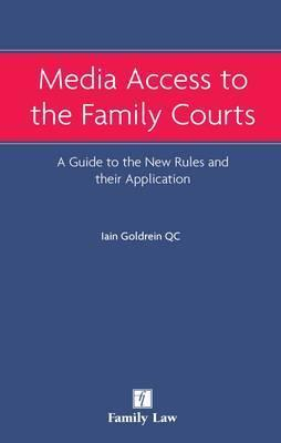Media Access To The Family Courts: A Guide To The New Rules And Their Application Iain Goldrein
