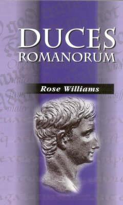 Duces Romanorum: Profiles in Roman Courage Rose Williams