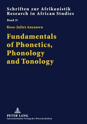 Fundamentals of Phonetics, Phonology and Tonology: With Specific African Sound Patterns  by  Rose-Juliet Anyanwu